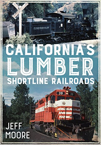 California's Lumber Shortline Railroads (America Through Time) - Jeff Moore