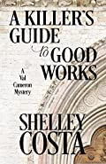 A Killer's Guide to Good Works by Shelley Costa