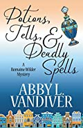Potions, Tells, & Deadly Spells by Abby L VanDiver