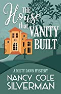 The House That Vanity Built by Nancy Cole Silverman