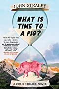 What Is Time to a Pig? by John Straley