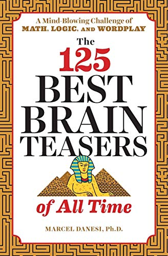 Read the 125 best brain teasers of all time a mind blowing download the 125 best brain teasers of all time a mind blowing challenge of math logic and wordplay book isbn 1641520086 by marcel danesi phd for fandeluxe