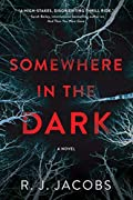 Somewhere in the Dark by R. J. Jacobs