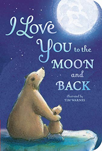 I love you to the moon and back / text by Amelia Hepworth ; illustrated by Tim Warnes.