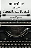 Murder in the Heart of It All by Michael Prelee