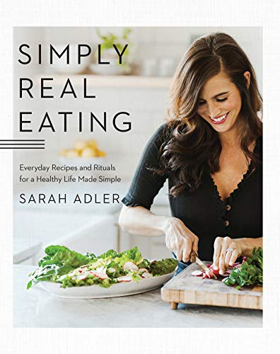Read Now Simply Real Eating: Everyday Recipes and Rituals for a Healthy Life Made Simple