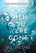 And Then You Were Gone by R. J. Jacob