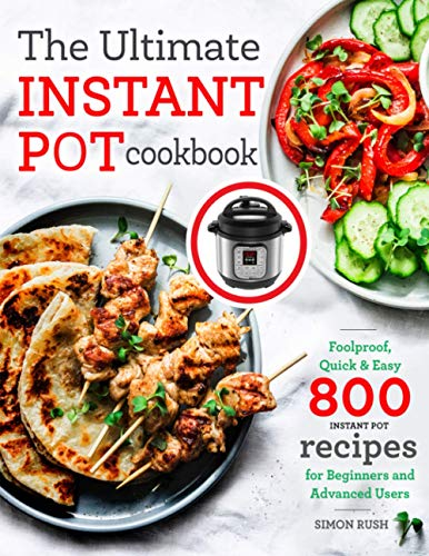 Read Now The Ultimate Instant Pot cookbook: Foolproof, Quick & Easy 800 Instant Pot Recipes for Beginners and Advanced Users (Instant Pot recipes book)