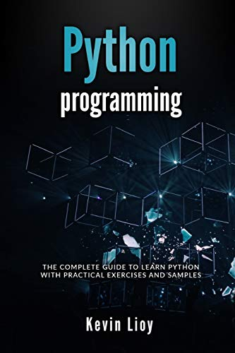 Python Advanced Programming: The guide to learn pyhton programming. Reference with exercises and samples about dynamical programming, multithreading, multiprocessing, debugging, testing and more