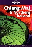 Lonely Planet Chiang Mai & Northern Thailand (Lonely Planet Chiang Mai and Northern Thailand) by Joe Cummings