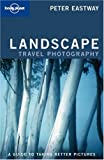 Lonely Planet Landscape Photography by Peter Eastaway, Richard I'Anson