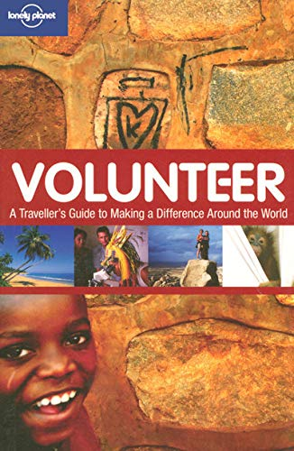 Volunteer: A Traveler's Guide to Making a Difference Around the World (Lonely Planet), Charlotte Hindle; Nate Cavalieri; Rachel Collinson; Korina Miller; Mike Richard