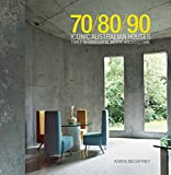 70/80/90 iconic Australian houses : three decades of domestic architecture / Karen McCartney ; photography by Michael Wee.