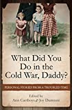 What did you do in the Cold War, daddy? : personal stories from a troubled time / edited by Ann Curthoys & Joy Damousi.