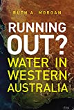 Running out? : water in Western Australia / Ruth A Morgan.