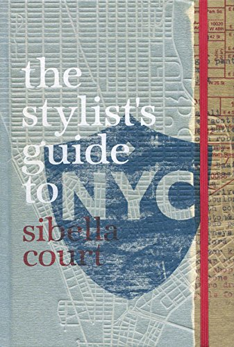 The Stylist's Guide to NYC. Sibella Court