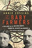 The baby farmers : a chilling tale of missing babies, shameful secrets and murder in 19th century Australia / Annie Cossins.