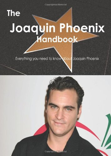 The Joaquin Phoenix Handbook - Everything you need to know about Joaquin Phoenix