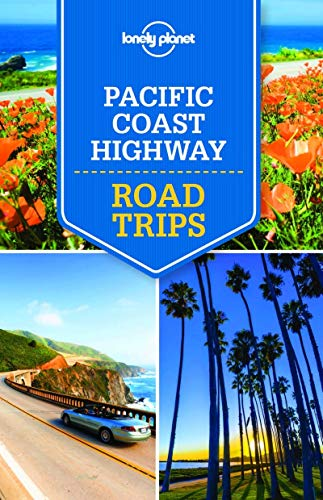 Lonely Planet Pacific Coast Highways Road Trips (Travel Guide) - Lonely Planet, Andrew Bender, Sara Benson, Alison Bing, Celeste Brash, Nate Cavalieri, Adam Skolnick