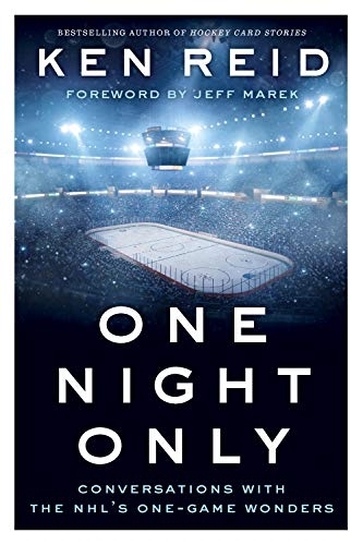 One Night Only: Conversations with the NHL's One-Game Wonders - Ken ReidJeff Marek