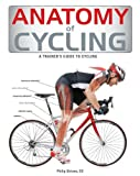 ANATOMY OF CYCLING : A TRAINER'S GUIDE TO CYCLING