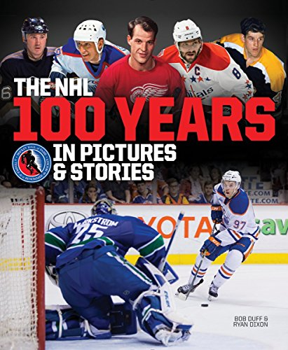 The NHL -- 100 Years in Pictures and Stories - Ryan Dixon, Bob Duff