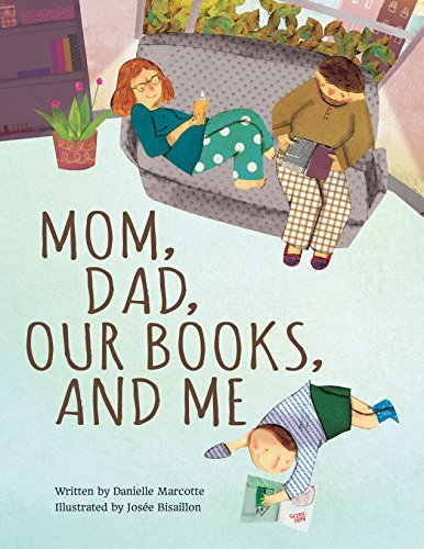 Mom, dad, our books, and me / written by Danielle Marcotte ; illustrated by Josée Bisaillon