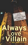 Always Love a Villain on San Juan Island by Sandy Frances Duncan and George Szanto
