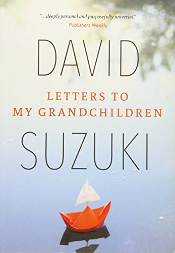 Letters to My Grandchildren: Wisdom and Inspiration from One of the Most Important Thinkers on the Planet - David Suzuki