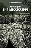 Hunting for the Mississippi | Bouchard, Camill