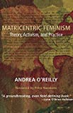 Matricentric Feminism: Theory, Activism, and Practice