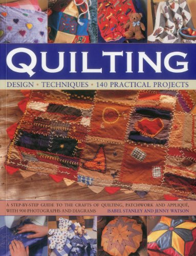 Quilting: Design, Techniques, 140 Practical Projects