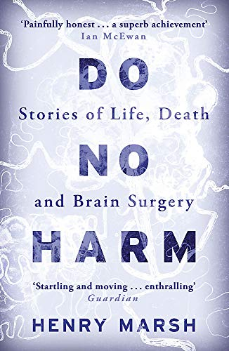 Marsh, Henry Do No Harm: Stories of Life, Death and Brain Surgery