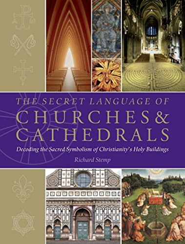 The Secret Language of Churches & Cathedrals: Decoding the Sacred Symbolism of Christianity's Holy Building - Richard Stemp