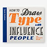 How to draw type and influence people : an activity book