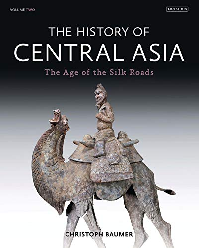 The History of Central Asia: The Age of the Silk Roads - Christoph Baumer