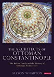 The architects of Ottoman Constantinople : the Balyan family and the history of Ottoman architecture