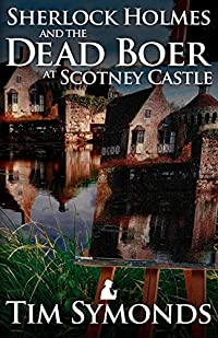 Sherlock Holmes and the Dead Boer at Scotney Castle by Tim Symonds