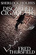 Sherlock Holmes and The Discarded Cigarette by Fred Thursfield