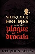 Sherlock Holmes and the Plague of Dracula by Stephen Seitz