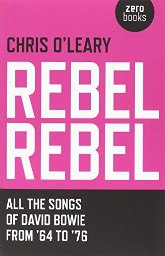 Rebel Rebel: All the Songs of David Bowie from '64 to '76, O'Leary, Chris