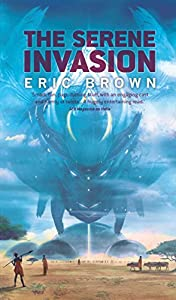 "Cover & Synopsis: ""The Serene Invasion"" by Eric Brown"