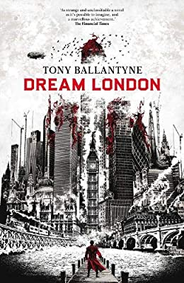[GUEST POST] Tony Ballantyne on How DREAM LONDON Was Inspired by Real London