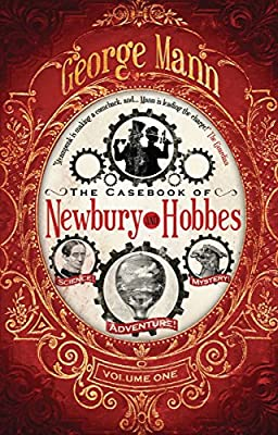 "More Steampunk Goodness Coming from George Mann with ""The Casebook of Newbury & Hobbes"""
