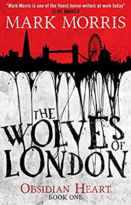 BOOK REVIEW: The Wolves of London by Mark Morris