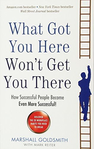 80. What Got You Here Won't Get You There: How successful people become even more successful – Marshall Goldsmith; Marshall Goldsmith
