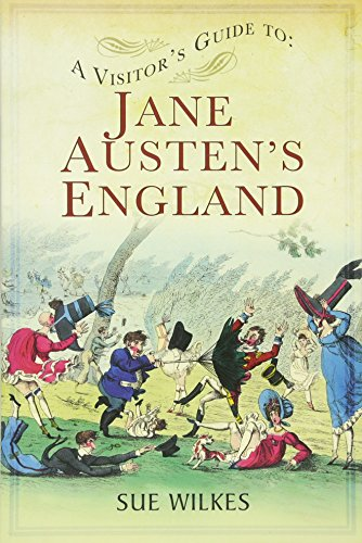 A Visitors Guide To Jane Austens England By Sue Wilkes