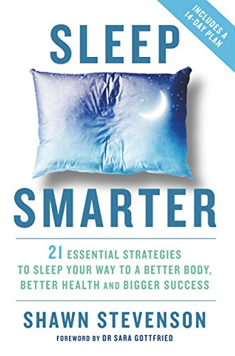 78. Sleep Smarter: 21 Essential Strategies to Sleep Your Way to A Better Body, Better Health, and Bigger Success; Shawn Stevenson