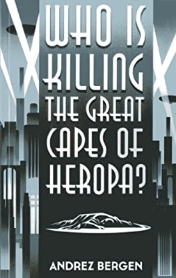 BOOK REVIEW: Who is Killing the Great Capes of Heropa? by Andrez Bergen