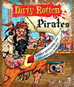 Dirty Rotten Pirates: A Revolting Guide to Pirates and Their World by Moira Butterfield
